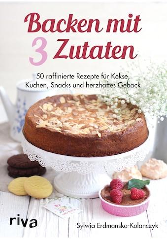 Buch »Backen mit 3 Zutaten / Sylwia Erdmanska-Kolanczyk« kaufen