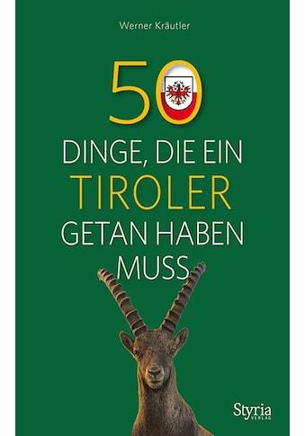 Buch »50 Dinge, die ein Tiroler getan haben muss / Werner Kräutler« kaufen