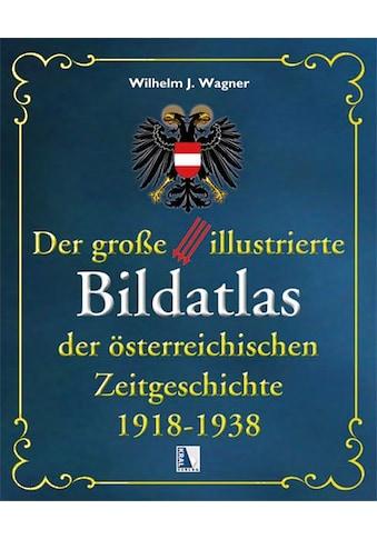 Buch »Bildatlas der österreichischen Zeitgeschichte 1918-1938 / Wilhelm J. Wagner« kaufen