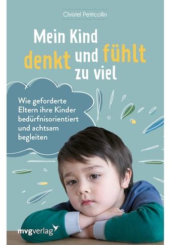 Buch »Mein Kind denkt und fühlt zu viel / Christel Petitcollin, Nadine Lipp« kaufen