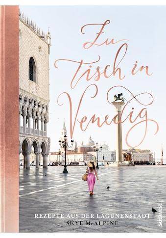 Buch »Zu Tisch in Venedig / Skye McAlpine, Ulrike Kretschmer« kaufen