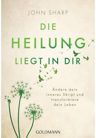 Buch »Die Heilung liegt in dir / John Sharp, Marion Zerbst« kaufen