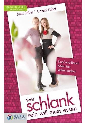 Buch »Wer schlank sein will muss essen / Julia Pabst, Ursula Pabst« kaufen