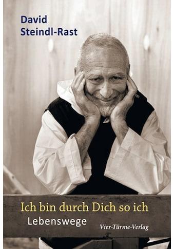 Buch »Ich bin durch Dich so ich. Lebenswege / David Steindl-Rast« kaufen