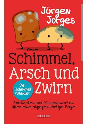 Buch »Schimmel, Arsch und Zwirn. Anekdoten und Wissenswertes über eine allgegenwärtige... kaufen
