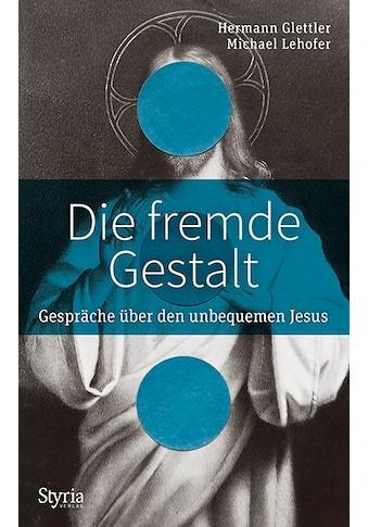Buch »Die fremde Gestalt / Hermann Glettler, Michael Lehofer« kaufen