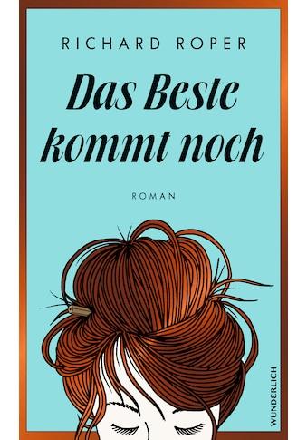 Buch »Das Beste kommt noch / Richard Roper, Katharina Naumann« kaufen