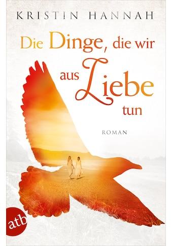 Buch »Die Dinge, die wir aus Liebe tun / Kristin Hannah, Gabriele Weber-Jaric« kaufen