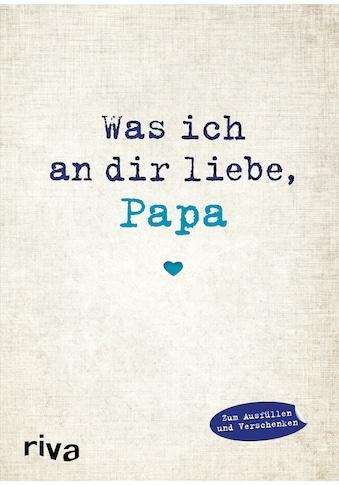 Buch »Was ich an dir liebe, Papa / Alexandra Reinwarth« kaufen