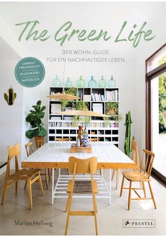 Buch »The Green Life: Der Wohn-Guide für ein nachhaltiges Leben / Marion Hellweg« kaufen