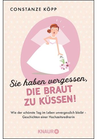 Buch »Sie haben vergessen, die Braut zu küssen! / Constanze Köpp« kaufen