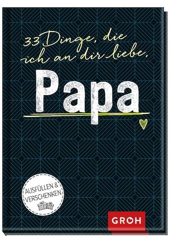 Buch 33 Dinge, die ich an dir liebe, Papa / Groh Kreativteam kaufen