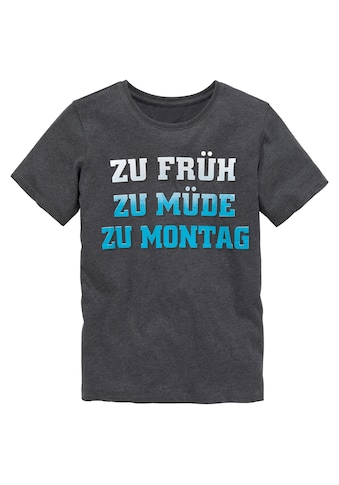 KIDSWORLD T-Shirt »ZU FRÜH, ZU MÜDE...« kaufen