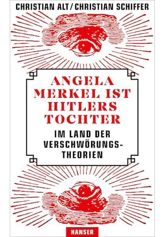Buch »Angela Merkel ist Hitlers Tochter. Im Land der Verschwörungstheorien / Christian Alt, Christian Schiffer« kaufen