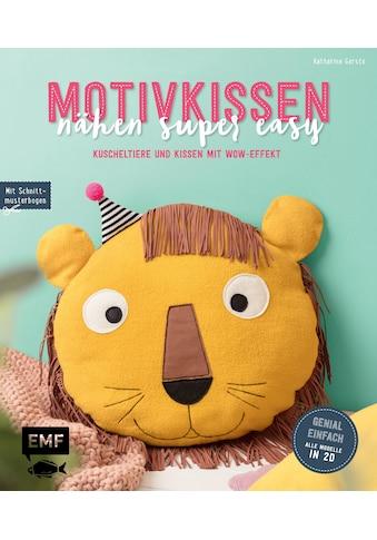 Buch »Motivkissen nähen super easy - Kuscheltiere und Kissen mit Wow-Effekt - Genial... kaufen