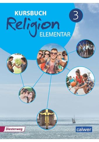 Buch »Kursbuch Religion Elementar 3 - Neuausgabe / Wolfram Eilerts, Heinz-Günter Kübler« kaufen