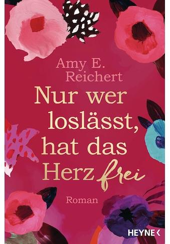 Buch »Nur wer loslässt, hat das Herz frei / Amy E. Reichert, Hanne Hammer« kaufen