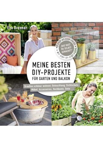 Buch »Meine besten DIY-Projekte für Garten und Balkon / Eva Brenner, Nina Terhardt, Volker Michael, Justyna Schwertner« kaufen