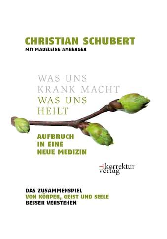 Buch »Was uns krank macht - was uns heilt / Christian Schubert, Madeleine Amberger« kaufen
