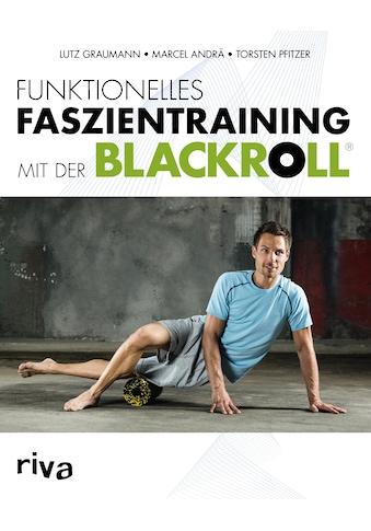 Buch »Funktionelles Faszientraining mit der BLACKROLL® / Marcel Andrä, Dr. Lutz... kaufen