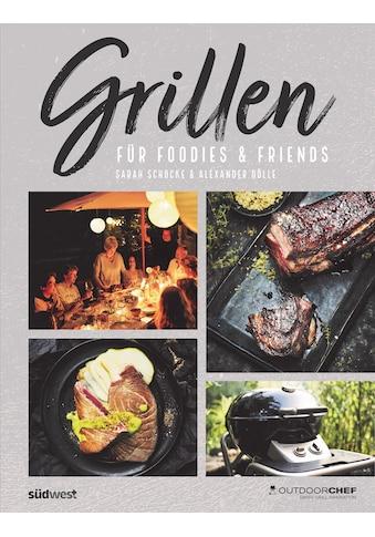 Buch »Grillen für Foodies & Friends / Sarah Schocke, Alexander Dölle, Outdoorchef AG« kaufen