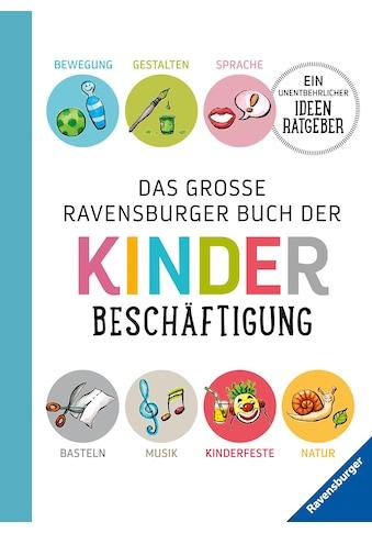 Buch Das große Ravensburger Buch der Kinderbeschäftigung / Helga Braemer, Renate Falk, Kraft Geer, Edith Harries, Dorothée Kreusch - Jacob, Doris Rübel,... kaufen