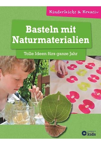 Buch Basteln mit Naturmaterialien  -  Tolle Ideen fürs ganze Jahr / Birgit Kuhn, Anja Grafe - Friedrich kaufen