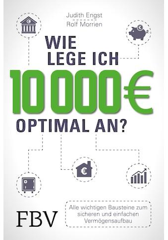 Buch »Wie lege ich 10000 Euro optimal an? / Rolf Morrien, Judith Engst« kaufen