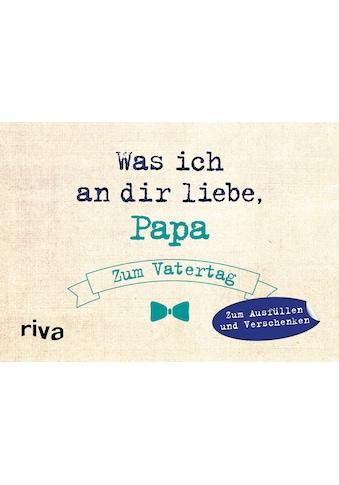 Buch »Was ich an dir liebe, Papa - Zum Vatertag / Alexandra Reinwarth« kaufen