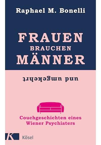 Buch »Frauen brauchen Männer (und umgekehrt) / Raphael M. Bonelli« kaufen