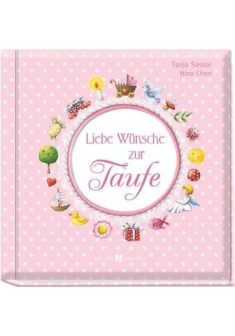 Buch »Liebe Wünsche zur Taufe (rosa) / Tanja Sassor, Nina Chen« kaufen
