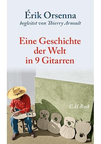 Buch »Geschichte der Welt in 9 Gitarren / Érik Orsenna, Thierry Arnoult, Holger Fock, Sabine Müller« kaufen
