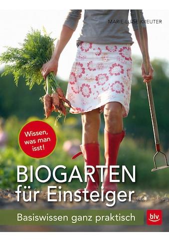 Buch »Biogarten für Einsteiger / Marie-Luise Kreuter« kaufen