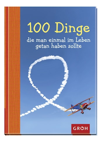 Buch »100 Dinge, die man einmal im Leben getan haben sollte / Joachim Groh« kaufen