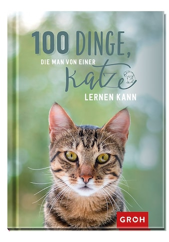 Buch »100 Dinge, die man von einer Katze lernen kann / Groh Redaktionsteam« kaufen