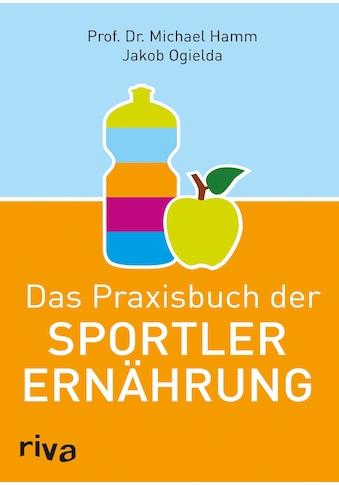 Buch »Das Praxisbuch der Sportlerernährung / Jakob Ogielda, Michael Hamm« kaufen