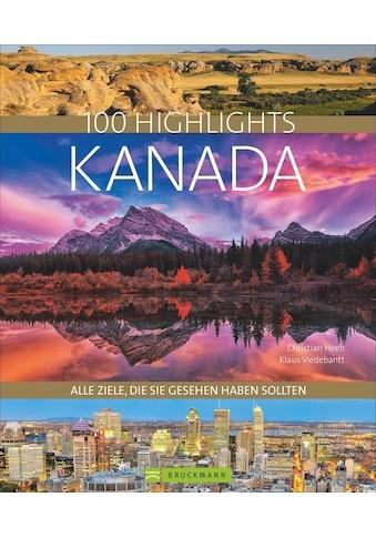 Buch »Bildband Kanada. 100 Highlights Kanada. Alle Ziele, die Sie gesehen haben... kaufen