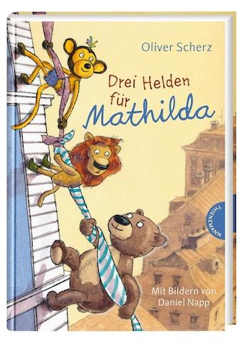 Buch »Drei Helden für Mathilda / Oliver Scherz, Daniel Napp« kaufen