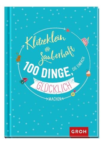 Buch »Klitzeklein & zauberhaft: 100 Dinge, die einfach glücklich machen / Groh Redaktionsteam« kaufen