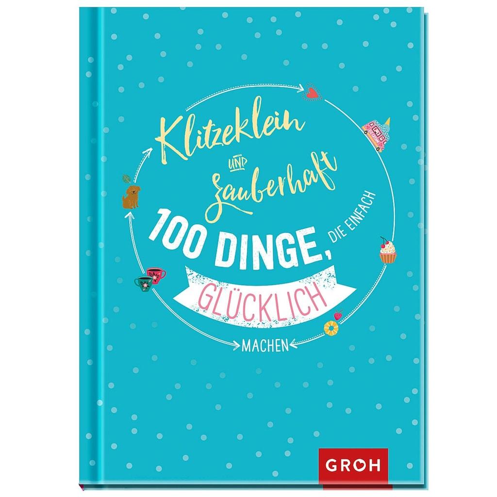 Buch »Klitzeklein & zauberhaft: 100 Dinge, die einfach glücklich machen / Groh Redaktionsteam«