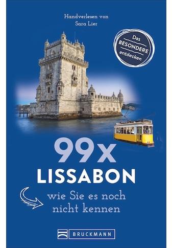 Buch 99 x Lissabon, wie Sie es noch nicht kennen / Sara Lier kaufen