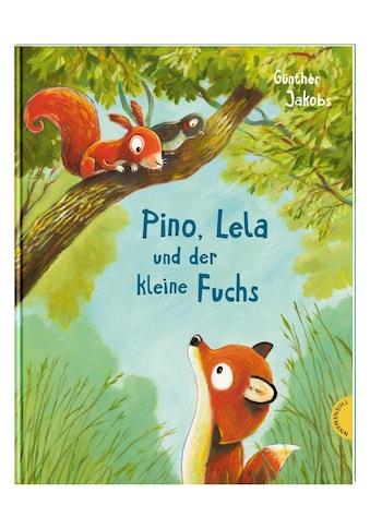 Buch »Pino und Lela: Pino, Lela und der kleine Fuchs / Günther Jakobs« kaufen