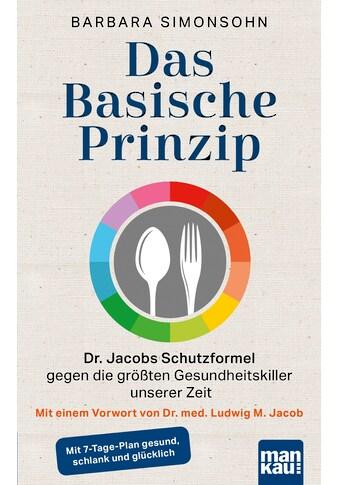 Buch »Das Basische Prinzip. Dr. Jacobs Schutzformel gegen die größten... kaufen