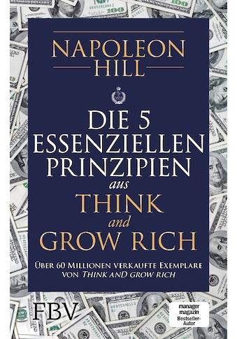 Buch »Die 5 essenziellen Prinzipien aus Think and Grow Rich / Napoleon Hill« kaufen