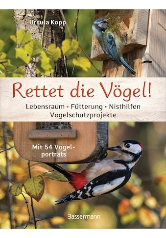 Buch »Rettet die Vögel! Lebensraum, Fütterung, Nisthilfen, Vogelschutzprojekte /... kaufen