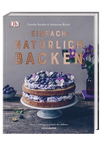 Buch »Einfach natürlich backen / Carolin Strothe, Sebastian Keitel, Jamie Oliver« kaufen