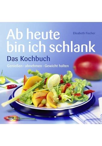 Buch »Ab heute bin ich schlank - Das Kochbuch / Elisabeth Fischer« kaufen