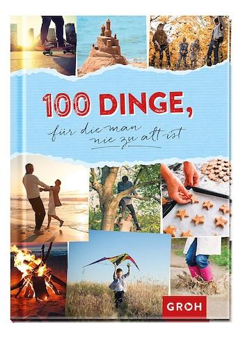 Buch »100 Dinge, für die man nie zu alt ist / Groh Redaktionsteam« kaufen