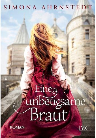 Buch »Eine unbeugsame Braut / Simona Ahrnstedt, Corinna Roßbach« kaufen