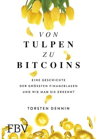 Buch »Von Tulpen zu Bitcoins / Torsten Dennin« kaufen